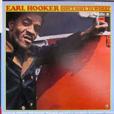 EARL HOOKER / DON'T HAVE TO WORRY