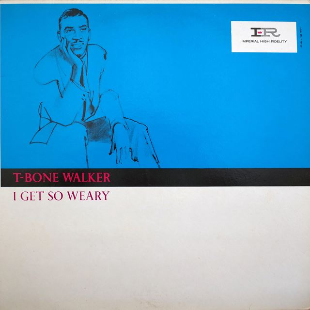 T-BONE WALKER ‎/ I GET SO WEARY