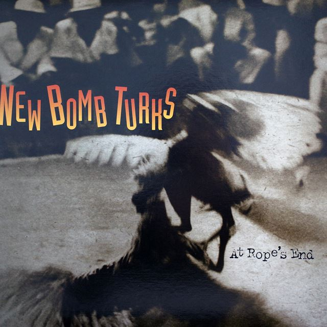 NEW BOMB TURKS ‎/ AT ROPE'S END