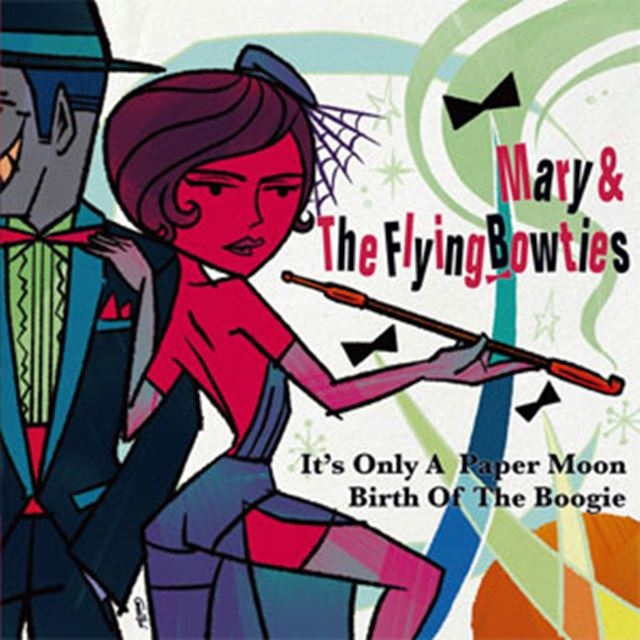 MARY & FRYING BOWTIES / IT'S ONLY A PAPER MOON / BIRTH OF THE BOOGIE