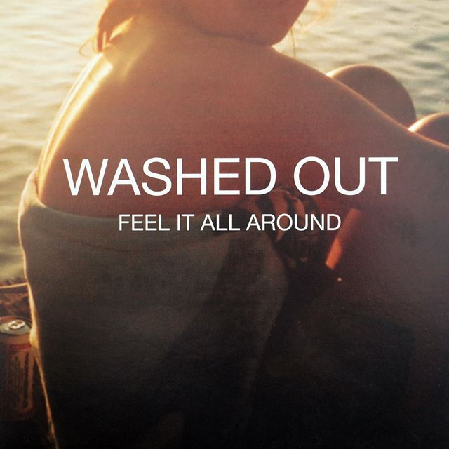 WASHED OUT ‎/ FEEL IT ALL AROUND