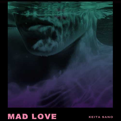 KEITA SANO / MAD LOVE