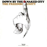 FREEDOM UNITY / DOWN BY THE NAKED CITY