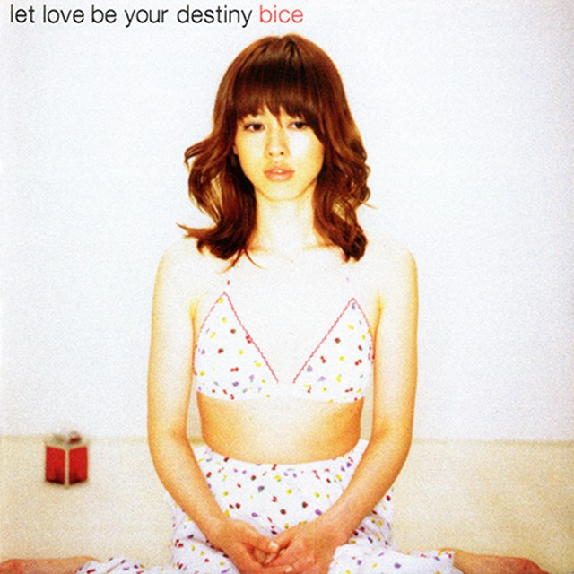 BICE / LET LOVE BE YOUR DESTINY