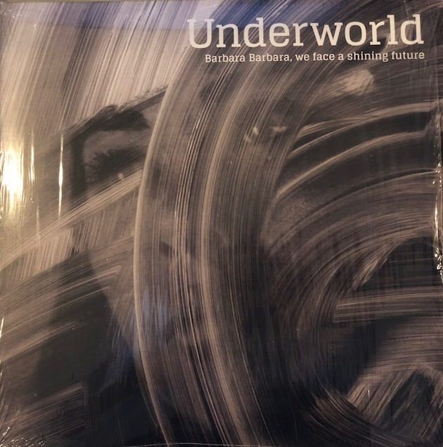 UNDERWORLD / BARBARA BARBARA WE FACE A SHINING FUTURE