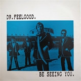 DR. FEELGOOD ‎/ BE SEEING YOU