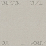 ORB / COW / CHILL OUT, WORLD!