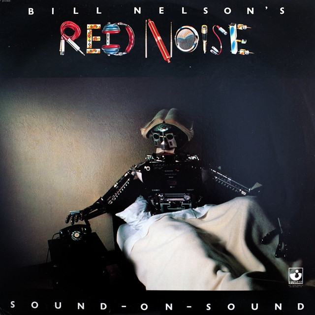 BILL NELSON'S RED NOISE ‎/ SOUND ON SOUND