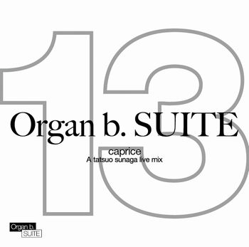 須永辰緒 / ORGAN B.SUITE NO.13 ~CAPRICE~