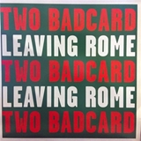 TWO BADCARD ‎/ LEAVING ROME