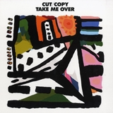 CUT COPY / TAKE ME OVER