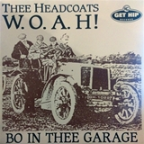 THEE HEADCOATS / W.O.A.H! BO IN THEE GARAGE