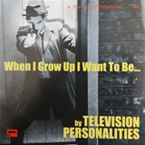 TELEVISION PERSONALITIES / WHEN I GROW UP I WANT