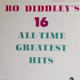 BO DIDDLEY ‎/ BO DIDDLEY'S 16 ALL-TIME GREATEST HI