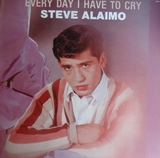 STEVE ALAIMO ‎/ EVERY DAY I HAVE TO CRY