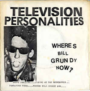 TELEVISION PERSONALITIES ‎/ WHERE'S BILL GRUNDY NOW?
