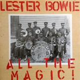 LESTER BOWIE ‎/ ALL THE MAGIC!