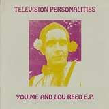TELEVISION PERSONALITIES / YOU ME AND LOU REED E.P