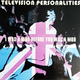 TELEVISION PERSONALITIES / I WAS A MOD BEFORE YOU