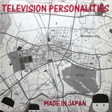 TELEVISION PERSONALITIES ‎/ MADE IN JAPAN