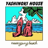 NEVER YOUNG BEACH / YASHINOKI HOUSE