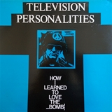 TELEVISION PERSONALITIES ‎/ HOW I LEARNED TO LOVE THE BOMB
