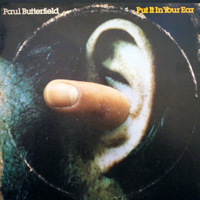 PAUL BUTTERFIELD / PUT IT IN YOUR EAR