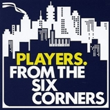 PLAYERS / FROM THE SIX CORNERS