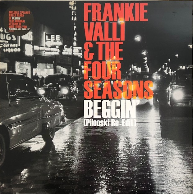 FRANKIE VALLI & THE FOUR SEASONS / BEGGIN' (PILOOSKI RE-EDIT)