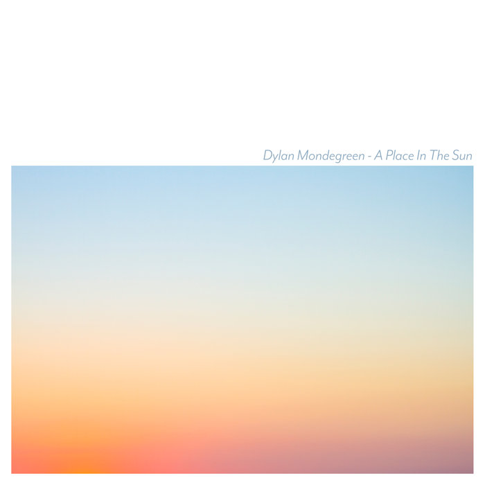 DYLAN MONDEGREEN / A PLACE IN THE SUN