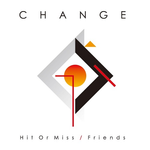 CHANGE / HIT OR MISS / FRIENDS