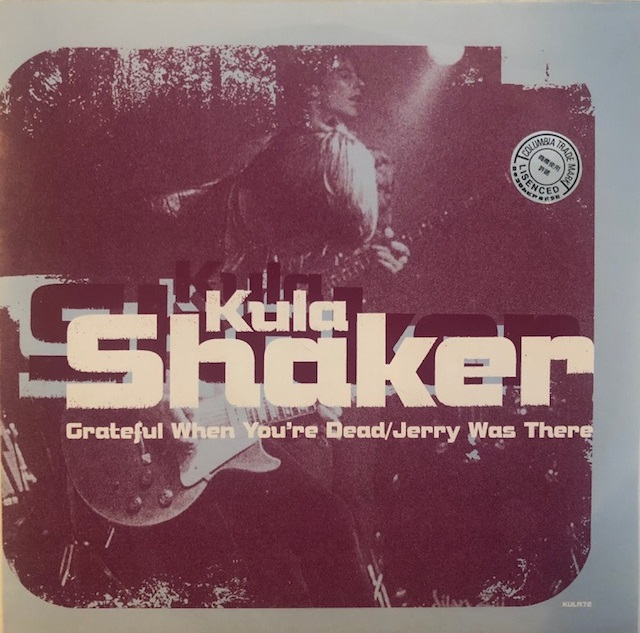 KULA SHAKER / GRATEFUL WHEN YOU'RE DEAD/JERRY WAS THERE