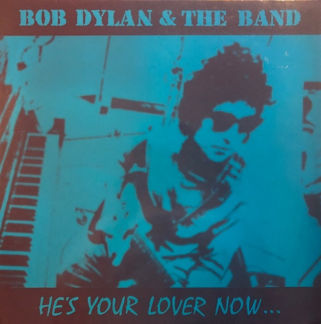 BOB DYLAN / THE BAND / HE'S YOUR LOVER NOW