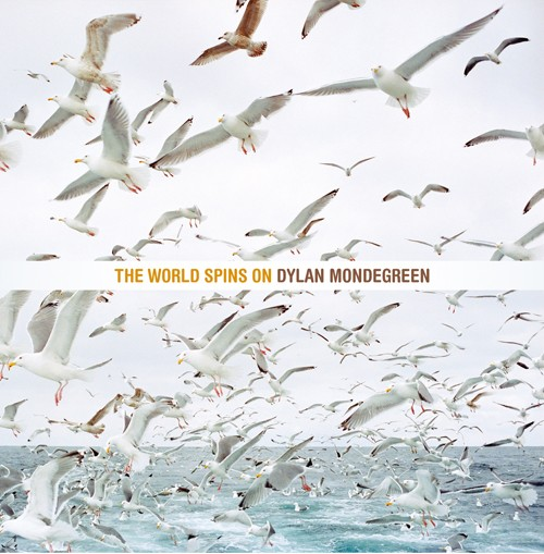 DYLAN MONDEGREEN / WORLD SPINS ON
